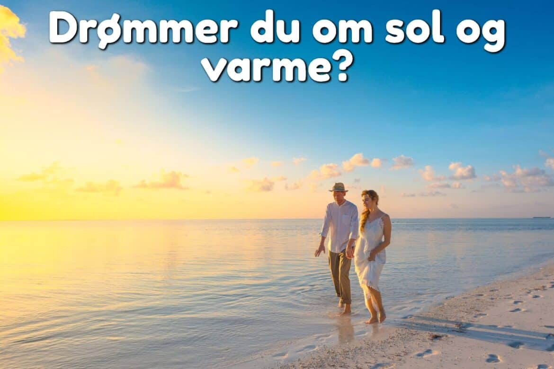 Drømmer du om sol og varme?